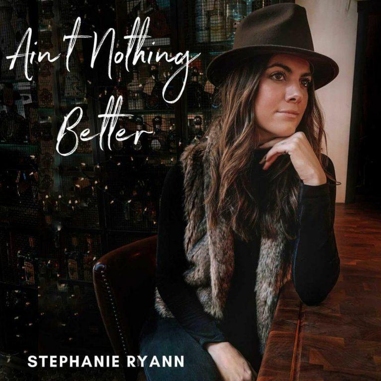 """Ain't Nothing Better"" Stephanie Ryann Single Art"
